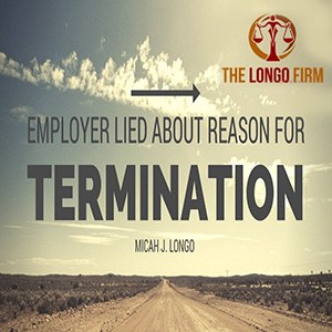 Employer Lied About Reason For Termination